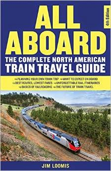 All Aboard: The Complete North American Train Travel Guide by Jim Loomis, 4th Edition Cover