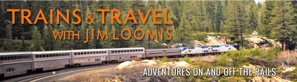 TRAINS & TRAVEL WITH JIM LOOMIS